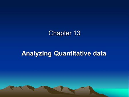 Chapter 13 Analyzing Quantitative data. LEVELS OF MEASUREMENT Nominal Measurement Ordinal Measurement Interval Measurement Ratio Measurement.