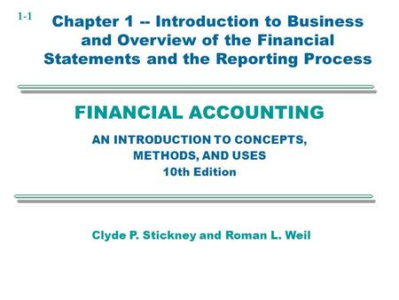 1-1 FINANCIAL ACCOUNTING AN INTRODUCTION TO CONCEPTS, METHODS, AND USES 10th Edition Chapter 1 -- Introduction to Business and Overview of the Financial.