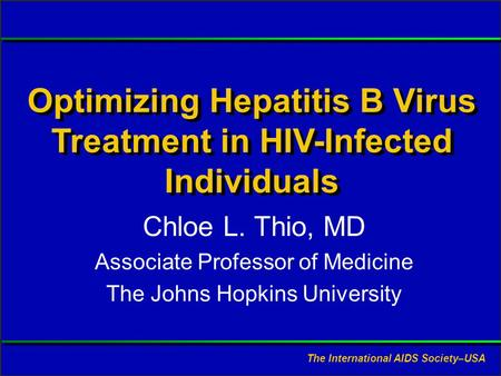 Slide #1 CL Thio, MD. Presented at RWCA Clinical Update, August 2006. Optimizing Hepatitis B Virus Treatment in HIV-Infected Individuals Chloe L. Thio,
