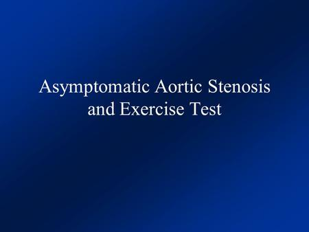 Asymptomatic Aortic Stenosis and Exercise Test
