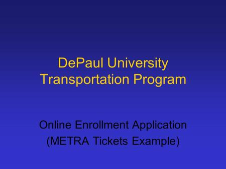 DePaul University Transportation Program Online Enrollment Application (METRA Tickets Example)