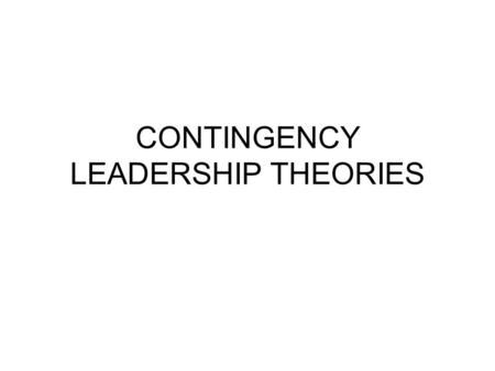 CONTINGENCY LEADERSHIP THEORIES