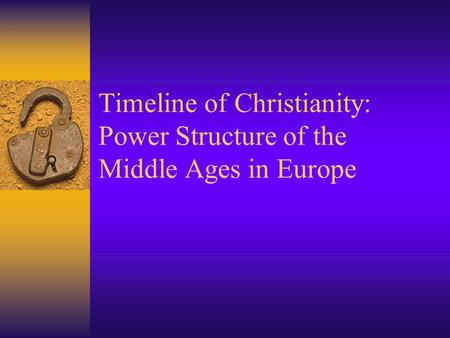 Timeline of Christianity: Power Structure of the Middle Ages in Europe