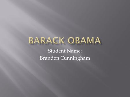 Student Name: Brandon Cunningham.  The first African American to be elected president of the United States in 2008.