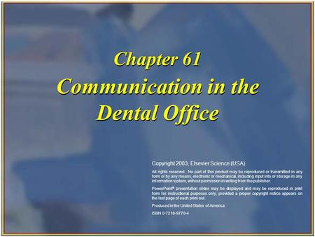 Copyright 2003, Elsevier Science (USA). All rights reserved. Communication in the Dental Office Chapter 61 Copyright 2003, Elsevier Science (USA). All.