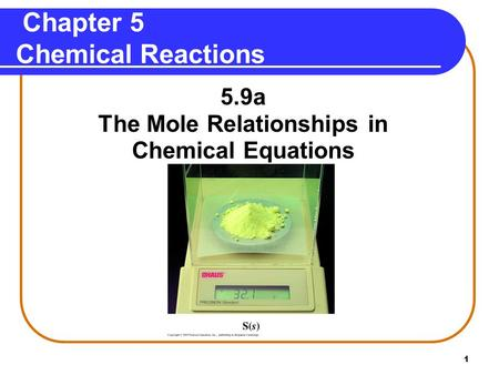 1 Chapter 5 Chemical Reactions 5.9a The Mole Relationships in Chemical Equations.