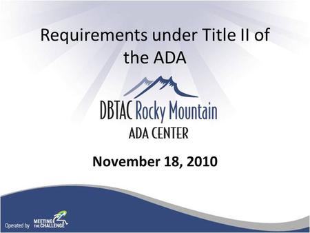 Requirements under Title II of the ADA November 18, 2010.