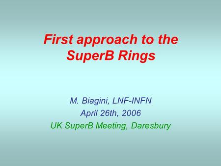 First approach to the SuperB Rings M. Biagini, LNF-INFN April 26th, 2006 UK SuperB Meeting, Daresbury.