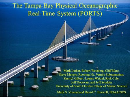 The Tampa Bay Physical Oceanographic Real-Time System (PORTS) Mark Luther, Robert Weisberg, Cliff Merz, Steve Meyers, Ruoying He, Vembu Subramanian, Sherryl.
