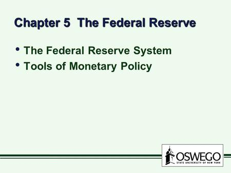 Chapter 5 The Federal Reserve The Federal Reserve System Tools of Monetary Policy The Federal Reserve System Tools of Monetary Policy.
