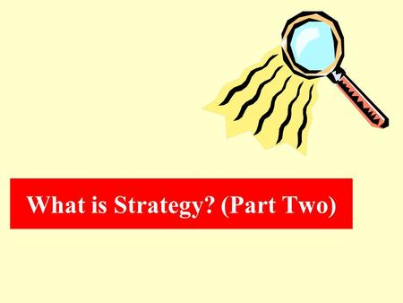 What is Strategy? (Part Two). Key Concepts Managerial Cognition Business Model Stakeholders The Balanced Scorecard.