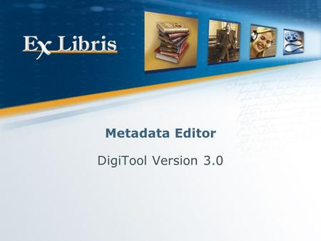 Metadata Editor DigiTool Version 3.0. Meditor 2 Metadata Editor — Main Features <strong>Templates</strong> (local <strong>and</strong> server) A client application that provides tools.