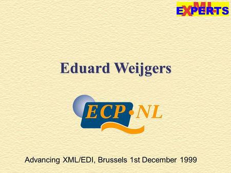 Advancing XML/EDI, Brussels 1st December 1999 Eduard Weijgers Introduction.