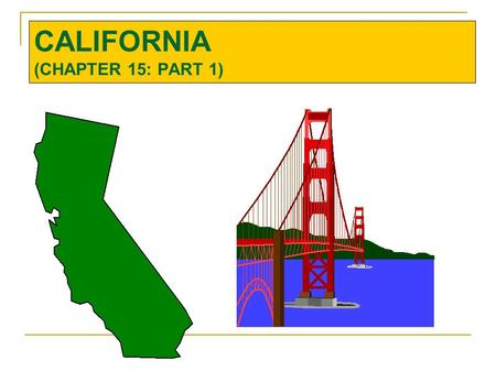CALIFORNIA (CHAPTER 15: PART 1). INTRODUCTION Tremendous diversity in our perceptions of California. a modern, outdoor-oriented, ideal American lifestyle.