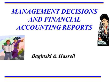 MANAGEMENT DECISIONS AND FINANCIAL ACCOUNTING REPORTS Baginski & Hassell.