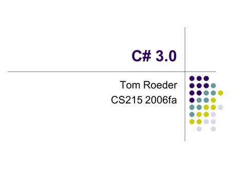 C# 3.0 Tom Roeder CS215 2006fa. Version 3 From PDC 2005 preview compiler available LINQ: language-integrated query High level points: adds native query.