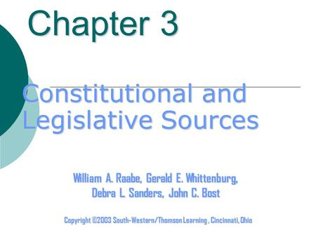 Chapter 3 Copyright ©2003 South-Western/Thomson Learning, Cincinnati, Ohio William A. Raabe, Gerald E. Whittenburg, Debra L. Sanders, John C. Bost Constitutional.
