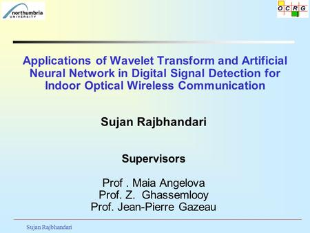 Applications of Wavelet Transform and Artificial Neural Network in Digital Signal Detection for Indoor Optical Wireless Communication Sujan Rajbhandari.
