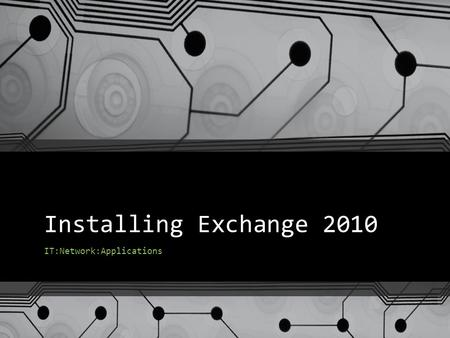 Installing Exchange 2010 IT:Network:Applications.