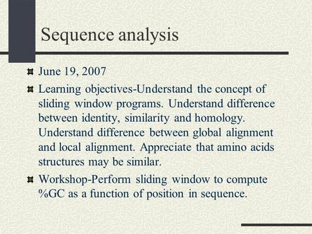 Sequence analysis June 19, 2007 Learning objectives-Understand the concept of sliding window programs. Understand difference between identity, similarity.