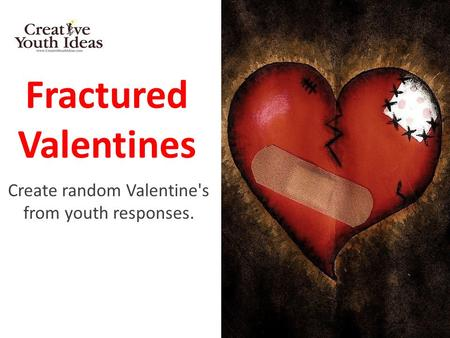 Fractured Valentines Create random Valentine's from youth responses.