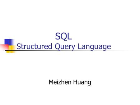 SQL Structured Query Language Meizhen Huang. Content (4.1 – 4.4) Background Parts of SQL Basic Structure Set Operations Aggregate Functions.