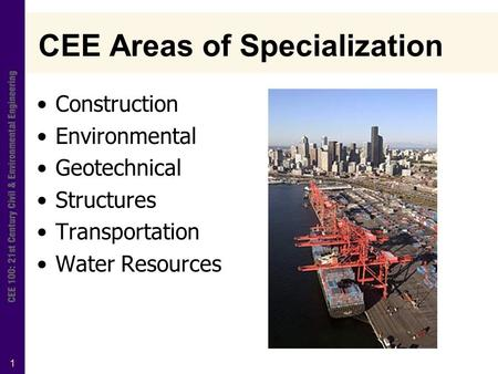 1 CEE Areas of Specialization Construction Environmental Geotechnical Structures Transportation Water Resources.