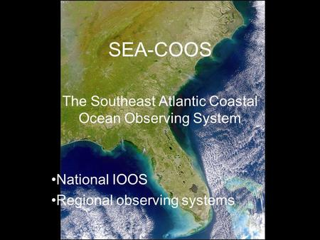 SEA-COOS The Southeast Atlantic Coastal Ocean Observing System National IOOS Regional observing systems.