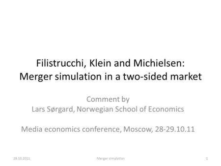 Filistrucchi, Klein and Michielsen: Merger simulation in a two-sided market Comment by Lars Sørgard, Norwegian School of Economics Media economics conference,