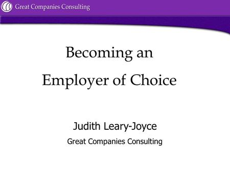 Judith Leary-Joyce Great Companies Consulting Becoming an Employer of Choice.