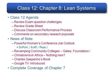 Class 12: Chapter 8: Lean Systems Class 12 Agenda –Review Exam question challenges –Review Grade Sheet –Discuss Classroom Performance Process –Comments.