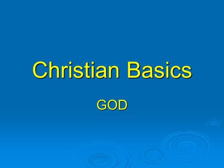 Christian Basics GOD. Never alone  How did it feel to be alone and blindfolded?  How would the man feel being alone in London?  Do you think God has.
