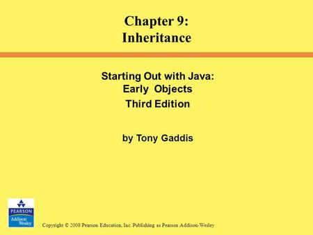 Copyright © 2008 Pearson Education, Inc. Publishing as Pearson Addison-Wesley Starting Out with <strong>Java</strong>: Early Objects Third Edition by Tony Gaddis Chapter.