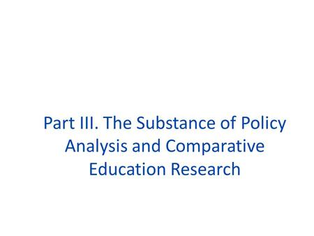 Part III. The Substance of Policy Analysis and Comparative Education Research.