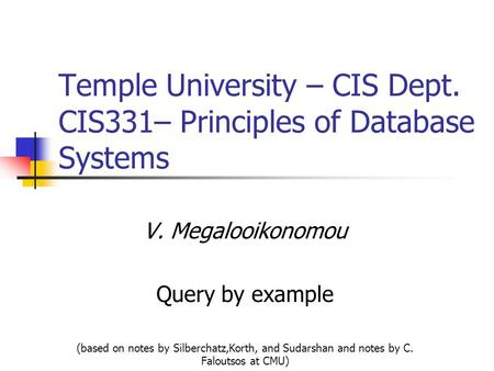 Temple University – CIS Dept. CIS331– Principles of Database Systems V. Megalooikonomou Query by example (based on notes by Silberchatz,Korth, and Sudarshan.