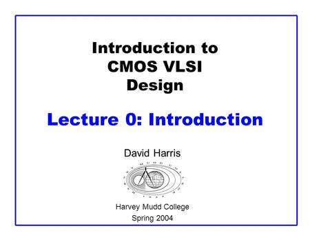 Introduction to CMOS VLSI Design Lecture 0: Introduction