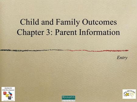 Child and Family Outcomes Chapter 3: Parent Information Entry.