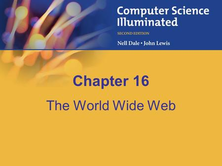 Chapter 16 The World Wide Web. 16-2 Chapter Goals Compare and contrast the Internet and the World Wide Web Describe general Web processing Write basic.