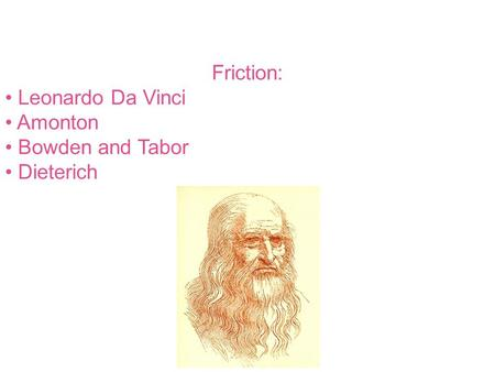 Friction: Leonardo Da Vinci Amonton Bowden and Tabor Dieterich.