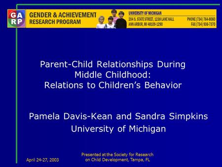 April 24-27, 2003 Presented at the Society for Research on Child Development, Tampa, FL Parent-Child Relationships During Middle Childhood: Relations to.