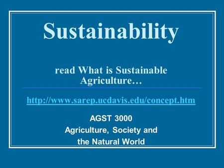 Sustainability read What is Sustainable Agriculture…   AGST 3000 Agriculture,