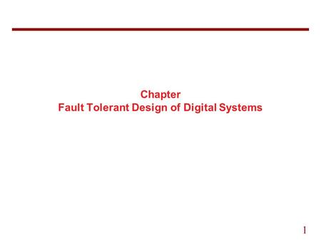 1 Chapter Fault Tolerant Design of Digital Systems.
