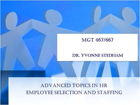 Advanced Topics <strong>in</strong> HR Employee Selection and Staffing