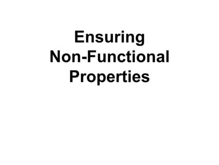 Ensuring Non-Functional Properties. What Is an NFP?  A software system's non-functional property (NFP) is a constraint on the manner in which the system.