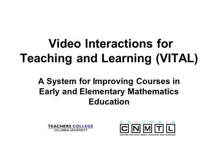 Video Interactions for Teaching and Learning (VITAL) A System for Improving Courses in Early and Elementary Mathematics Education.
