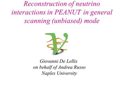 Reconstruction of neutrino interactions in PEANUT in general scanning (unbiased) mode Giovanni De Lellis on behalf of Andrea Russo Naples University.