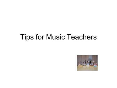 Tips for Music Teachers. Establish Rules & Routines ▪ Develop classroom rules consistent with school rules and which administrators will support. - rules.