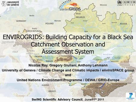 1 www.envirogrids.net ENVIROGRIDS: Building Capacity for a Black Sea Catchment Observation and Assessment System Nicolas Ray, Gregory Giuliani, Anthony.