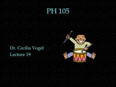 PH 105 Dr. Cecilia Vogel Lecture 19. OUTLINE  PERCUSSION  Membrane vibrations  Labeling convention  plates  bells  bars  Indefinite pitch.