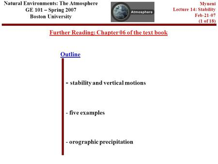 Outline Further Reading: Chapter 06 of the text book - stability and vertical motions - five examples - orographic precipitation Natural Environments: